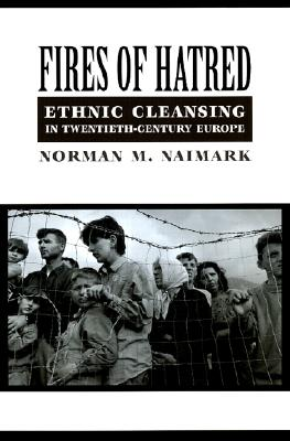Fires of Hatred By Naimark, Norman M.